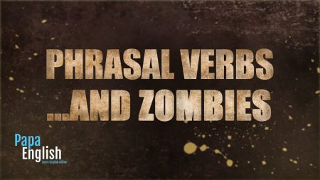 Phrasal verbs …and zombies (Part 2)
